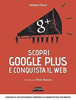 Scopri google plus e conquista il web (Web book) di [Russo, Salvatore]