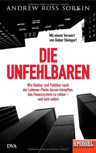 Die Unfehlbaren: Wie Banker und Politiker nach der Lehman-Pleite darum kämpften, das Finanzsystem zu retten – und sich selbst. - Ein SPIEGEL-Buch
