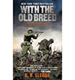 [(With the Old Breed: At Peleliu and Okinawa )] [Author: Professor of Biology E B Sledge] [Sep-2007]