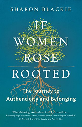If Women Rose Rooted: A Journey to Authenticity and Belonging por Sharon Blackie