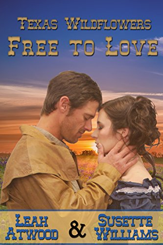 Free to Love: A Historical Western Marriage of Convenience Novelette Series (Texas Wildflowers Book 1) (English Edition) -