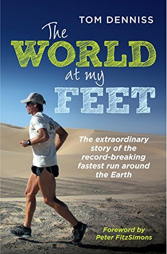 The World at My Feet: The Extraordinary Story of the Record-Breaking Fastest Run Around the Earth por Tom Denniss