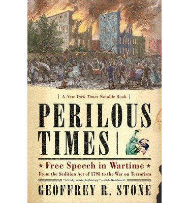 [(Perilous Times: Free Speech in Wartime from the Sedition Act of 1798 to the War on Terrorism)] [Author: Geoffrey R. Stone] published on (October, 2005)