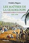 Les maîtres de la Guadeloupe par Régent