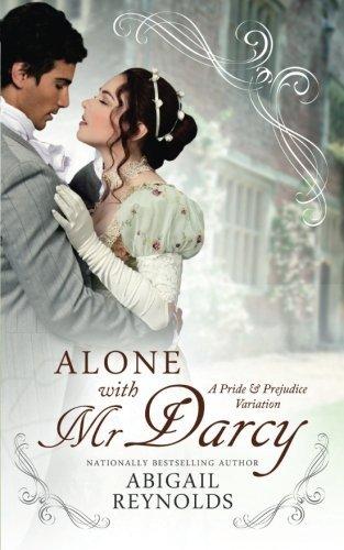 Portada del libro Alone with Mr. Darcy: A Pride & Prejudice Variation by Abigail Reynolds (2015-04-14)