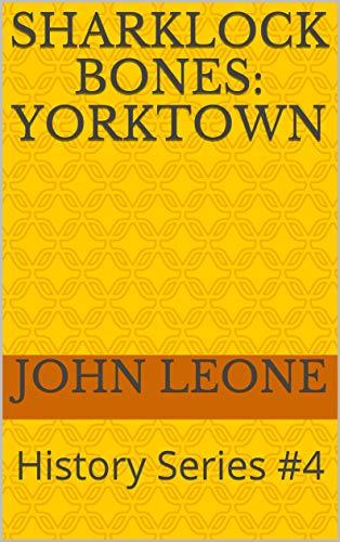 Sharklock Bones: Yorktown: History Series #4 (Sharklock Bones History Series) (English Edition)