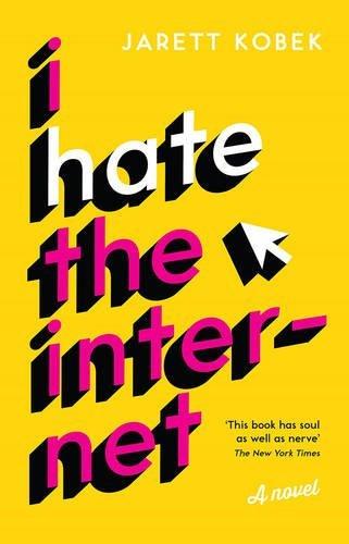 I Hate the Internet: A novel by Jarett Kobek (2016-11-03)