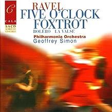 Ravel: Five O'Clock Foxtrot, Boléro, Pavane for a Dead Princess, La valse, et al.