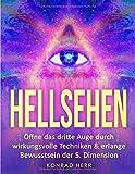 Hellsehen: Öffne das dritte Auge durch wirkungsvolle Techniken & erlange Bewusstsein der 5. Dimension