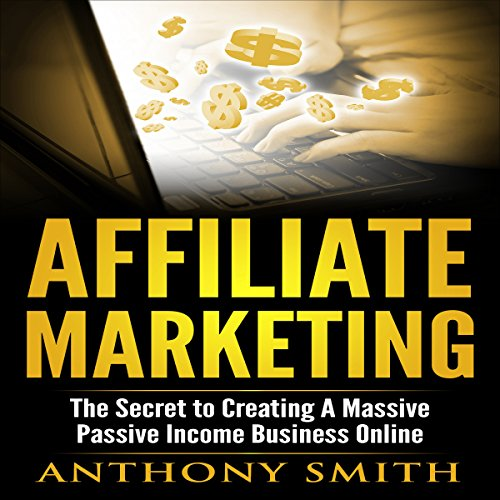 affiliate-marketing-the-secret-to-creating-a-massive-passive-income-business-online
