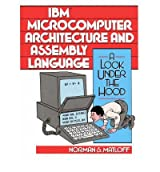 [(I. B. M. Microcomputer Architecture and Assembly Language: A Look Under the Hood * *)] [by: N.S. Matloff]