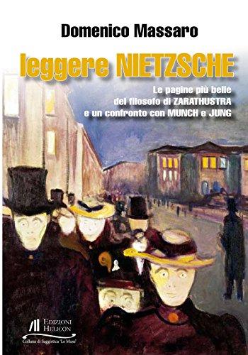 Leggere Nietzsche. Le pagine pi belle del filosofo di Zarathustra e un confronto con Munch e Jung