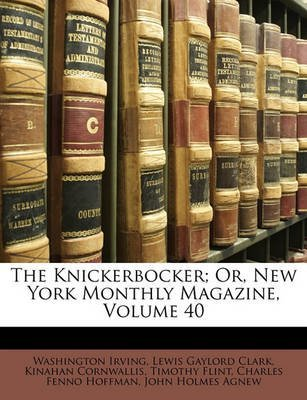 [(The Knickerbocker; Or, New York Monthly Magazine, Volume 40)] [By (author) Washington Irving ] published on (March, 2010)