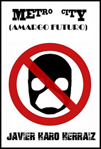 METRO CITY: AMARGO FUTURO por JAVIER HARO HERRAIZ