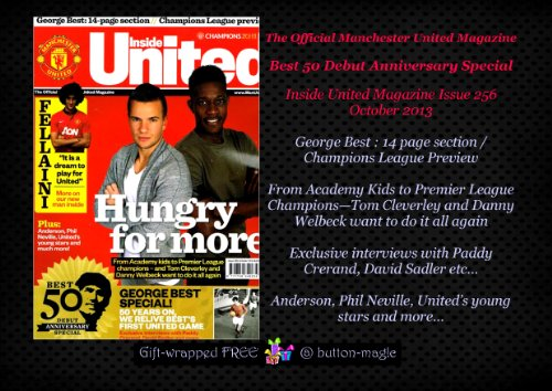 The Official Manchester United Magazine BEST 50 DEBUT ANNIVERSARY SPECIAL Inside United Issue 256 October 2013 George Best : Champions League Preview | Academy Kids to Premier League Champions - Tom Cleverley Danny Welbeck | Interviews Crerand Sadler