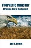 Prophetic Ministry: Strategic Key to the Harvest