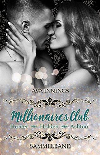 Millionaires Club - Sammelband - Hunter - Holden - Ashton: Sammelband inkl. 80 Seiten mit Bonusszenen -