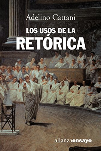 Los usos de la retórica (Alianza Ensayo) por Adelino Cattani