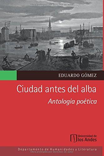 Ciudad antes del alba: Antología poética por Mr. Eduardo Gómez patarroyo