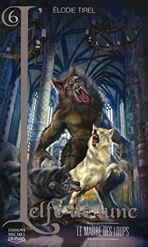 L'Elfe de lune - tome 6 Le maître des loups (06) par Elodie Tirel