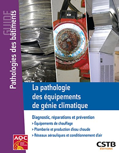 La pathologie des équipements de génie climatique: Diagnostic, réparations et prévention. par Jacques Avondo