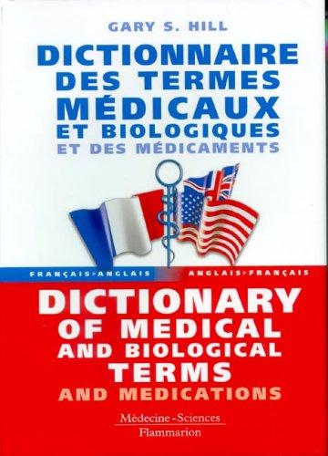 Dictionnaire des termes médicaux et biologiques et des médicaments : Dictionary of medical and biological terms and medications