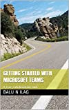 GETTING STARTED WITH MICROSOFT TEAMS: A true collaboration tool. (Getting Started With Microsoft Teams  Book 1) (English Edition)