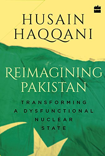 Reimagining Pakistan: Transforming a Dysfunctional Nuclear State