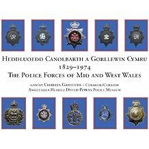 Heddluoedd Canolbarth a Gorllewin Cymru 1829-1974 the Police Forces of Mid and West Wales