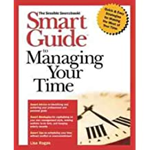 Smart Guide to Managing Your Time (The Smart Guides Series): The Sensible Sourcebook