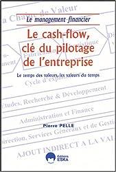 La cash-flow, clé du pilotage de l'entreprise : Le temps des valeurs, les valeurs du temps