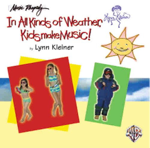In All Kinds of Weather, Kids Make Music!: Sunny, Stormy, and Always Fun Music Activities for You and Your Child