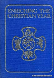 Enriching the Christian Year: Services and Prayers, for Use in Conjunction with the ASB, Spanning the Parts of the Year Not Covered by Lent, Holy Week, Easter and the Promise of His Glory