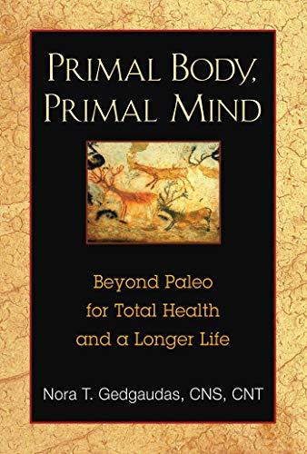 Primal Body, Primal Mind: Beyond Paleo for Total Health and a Longer Life (Die Besten Paleo Rezepte)