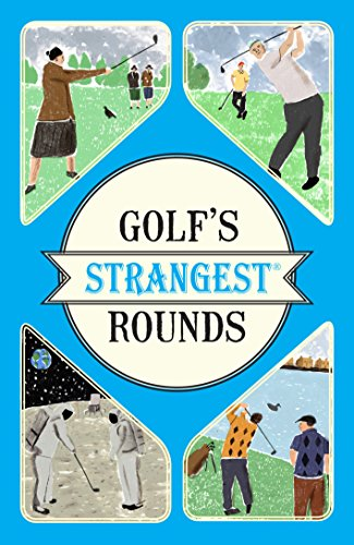 Golf's Strangest Rounds: Extraordinary but true stories from over a century of golf di Andrew Ward