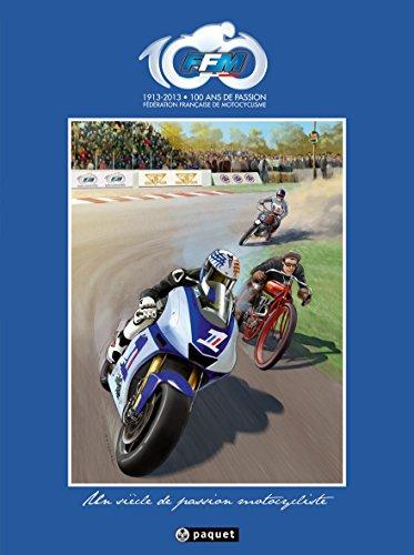 100 ans FFM, Un siècle de passion motocycliste