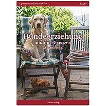 Hundeerziehung und ihre Grenzen (Expertenwissen für Hundehalter)