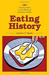Eating History - Thirty Turning Points in the Making of American Cuisine