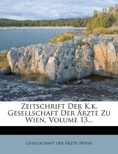 Zeitschrift Der K.k. Gesellschaft Der Ärzte Zu Wien, Volume 13...