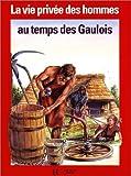 La Vie privée des hommes Tome 17 - Au temps des Gaulois - Hachette - 01/09/1991