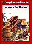 La Vie privée des hommes Tome 17 - Au temps des Gaulois