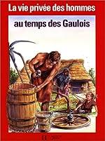 La Vie privée des hommes Tome 17 - Au temps des Gaulois de L-R Nougier