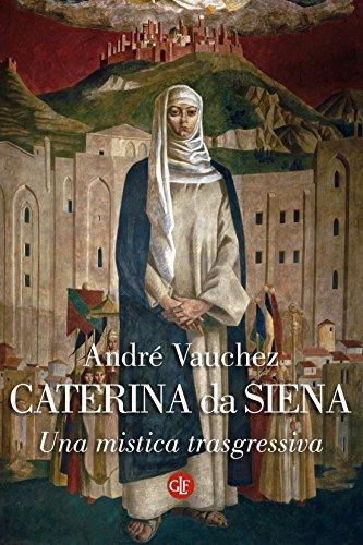 Caterina da Siena: Una mistica trasgressiva