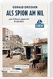 DuMont Reiseabenteuer Als Spion am Nil, 4500 Kilometer ägyptische Wirklichkeit