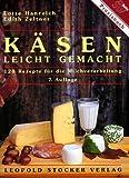 Käsen - leicht gemacht: 120 Rezepte für die Milchverarbeitung
