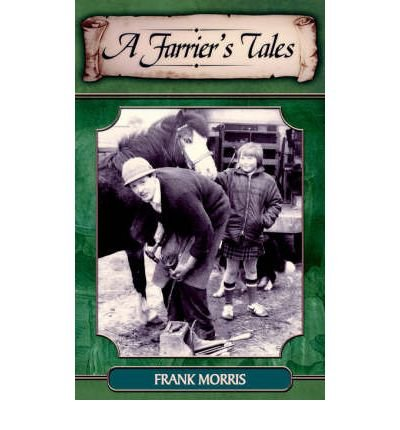 [(A Farrier's Tales )] [Author: Frank Morris] [Oct-2005]