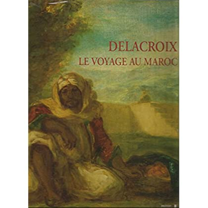 Delacroix, le Voyage au Maroc / exposition organisée par l'Institut du Monde Arabe... Paris, 1994/95