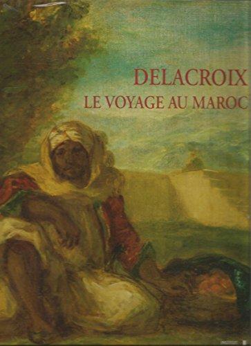 Delacroix, le Voyage au Maroc / exposition organisée par l'Institut du Monde Arabe... Paris, 1994/95 par Collectif
