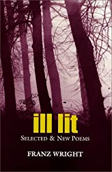 Ill Lit: Franz Wright (Field Poetry)