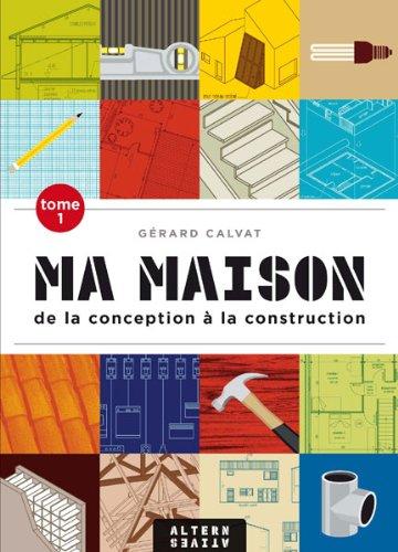 Ma maison (Tome 1-De la conception à la construction) par Gérard Calvat